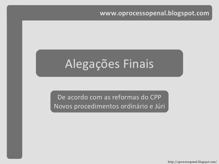www.oprocessopenal.blogspot.com Alegações Finais De acordo com as reformas do CPP Novos procedimentos ordinário e Júri htt...