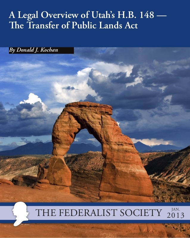 A Legal Overview of Utah's H.B. 148 — The Transfer of Public Lands Act By Donald J. Kochan  The Federalist Society   Jan. ...