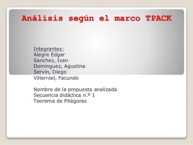 Análisis según el marco TPACK Integrantes: Alegre Edgar Sanchez, Ivan Dominguez, Agustina Servin, Diego Villarroel, Facund...