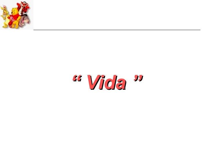 """"""" Vida """""""