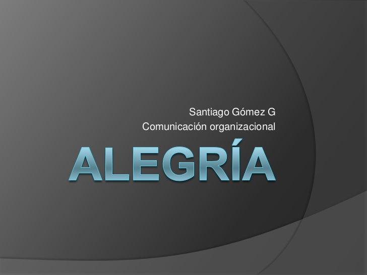 Santiago Gómez GComunicación organizacional