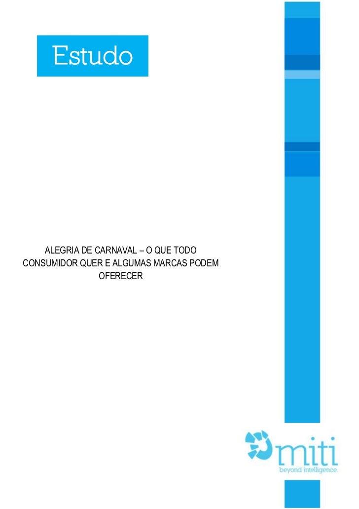 Estudo    ALEGRIA DE CARNAVAL – O QUE TODOCONSUMIDOR QUER E ALGUMAS MARCAS PODEM                OFERECER