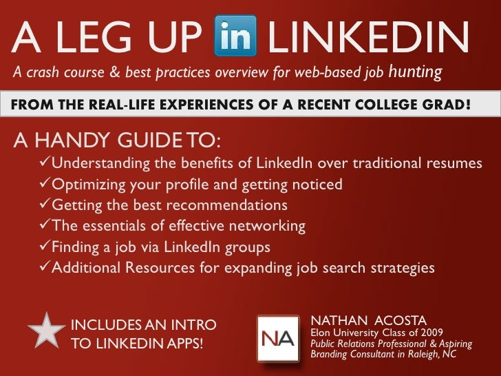 A LEG UP                              LINKEDIN A crash course & best practices overview for web-based job hunting FROM THE...