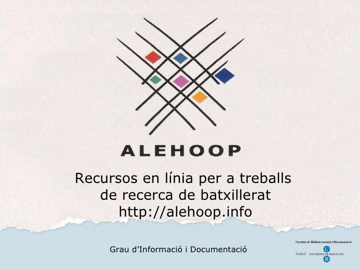 Recursos en línia per a treballs  de recerca de batxillerat http://alehoop.info Grau d'Informació i Documentació