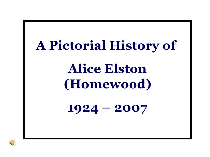 A Pictorial History of  Alice Elston (Homewood) 1924 – 2007
