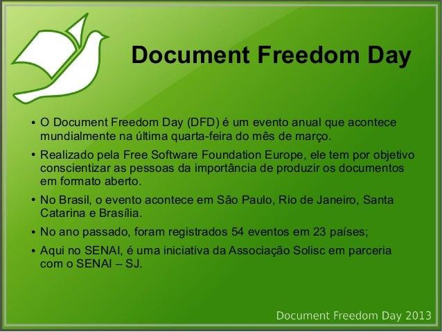 Document Freedom Day●   O Document Freedom Day (DFD) é um evento anual que acontece    mundialmente na última quarta-feira...