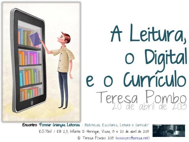 """A Leitura,o Digitale o CurrículoTeresa PomboEncontro """"Formar Crianças Leitoras - Bibliotecas Escolares, Leitura e Currícul..."""