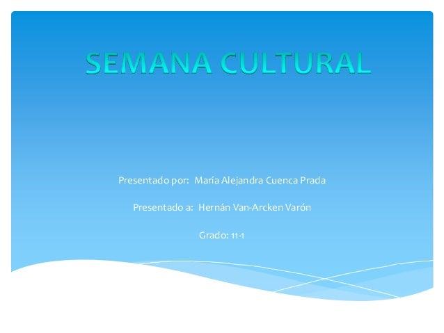 Presentado por: María Alejandra Cuenca Prada Presentado a: Hernán Van-Arcken Varón Grado: 11-1