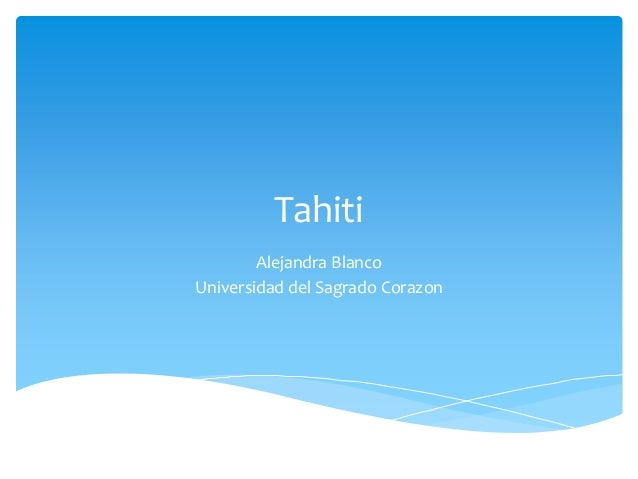 Tahiti Alejandra Blanco Universidad del Sagrado Corazon