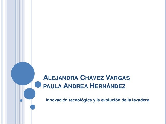 ALEJANDRA CHÁVEZ VARGASPAULA ANDREA HERNÁNDEZInnovación tecnológica y la evolución de la lavadora