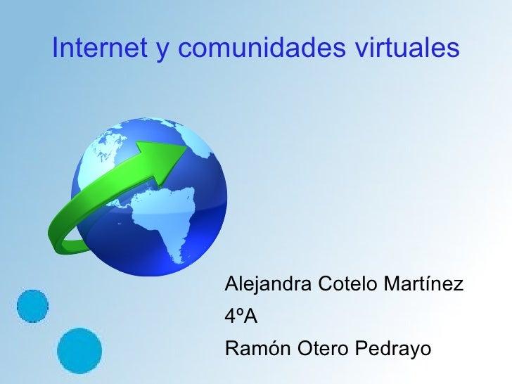 Internet y comunidades virtuales             Alejandra Cotelo Martínez             4ºA             Ramón Otero Pedrayo