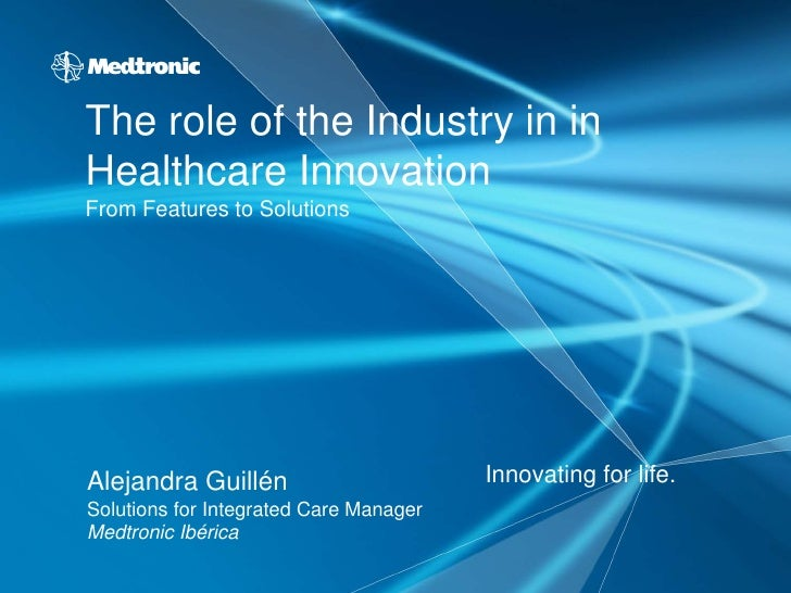 The role of the Industry in inHealthcare InnovationFrom Features to SolutionsAlejandra Guillén                       Innov...
