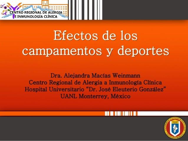 Efectos de loscampamentos y deportes         Dra. Alejandra Macías Weinmann Centro Regional de Alergia a Inmunología Clíni...