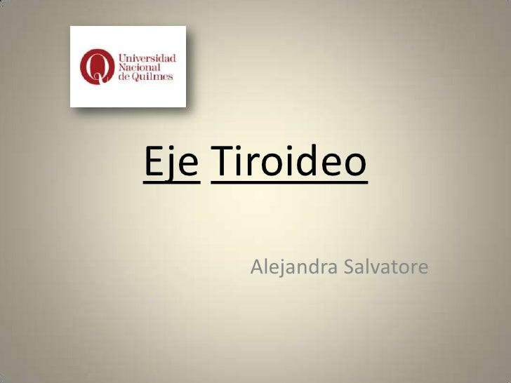 Eje Tiroideo     Alejandra Salvatore