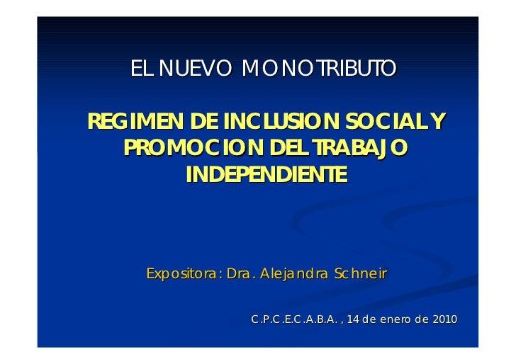 EL NUEVO MONOTRIBUTO  REGIMEN DE INCLUSION SOCIAL Y    PROMOCION DEL TRABAJO        INDEPENDIENTE        Expositora: Dra. ...