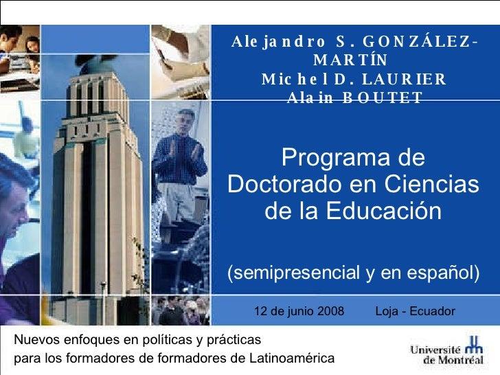 Alejandro S. GONZÁLEZ-MARTÍN  Michel D. LAURIER Alain BOUTET Programa de Doctorado en Ciencias de la Educación (semipresen...