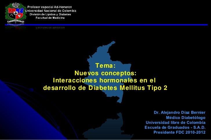 Alejandro diaz   interacciones hormonales en el desarrollo de dm2 final - abril 2011