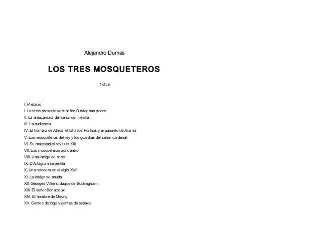 Alejandro Dumas LOS TRES MOSQUETEROS Indice I. Prefacio I. Los tres presentes del señor D'Artagnan padre II. La antecámara...