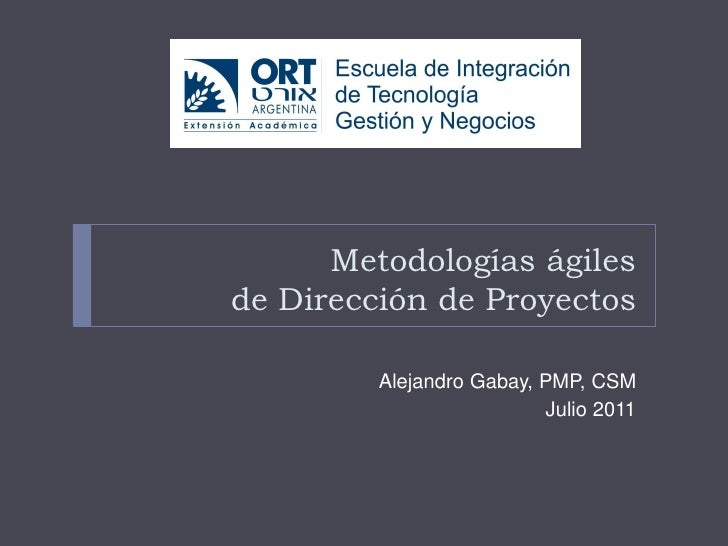 Metodologías ágilesde Dirección de Proyectos         Alejandro Gabay, PMP, CSM                          Julio 2011