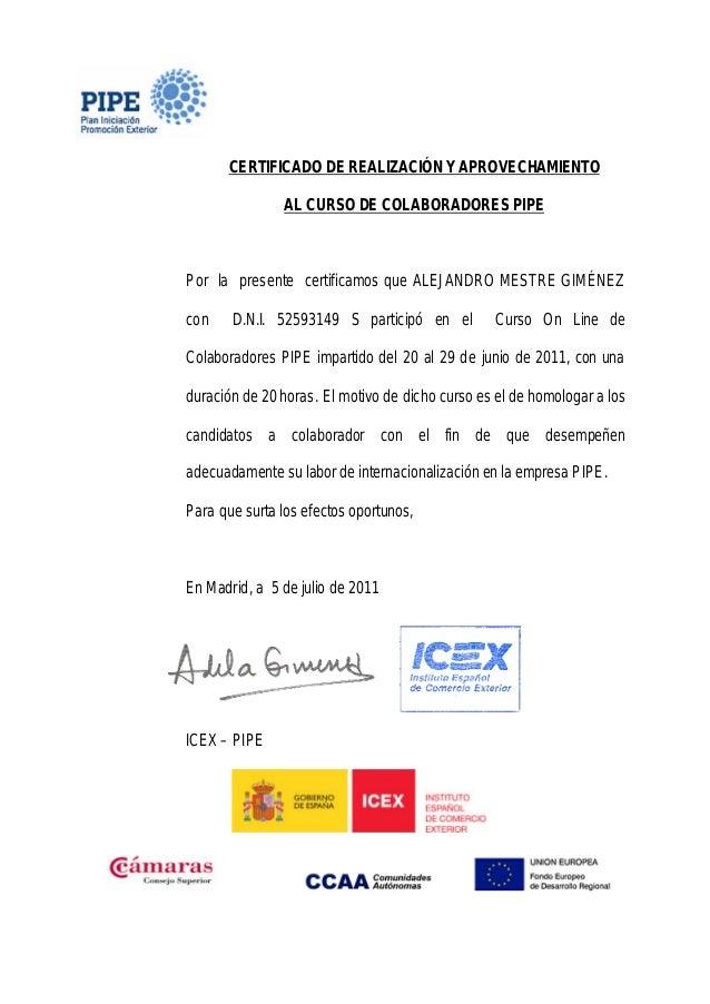 CERTIFICADO DE REALIZACIÓN Y APROVECHAMIENTO               AL CURSO DE COLABORADORES PIPEPor la presente certificamos que ...