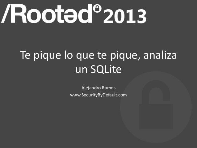Te pique lo que te pique, analiza            un SQLite              Alejandro Ramos          www.SecurityByDefault.com
