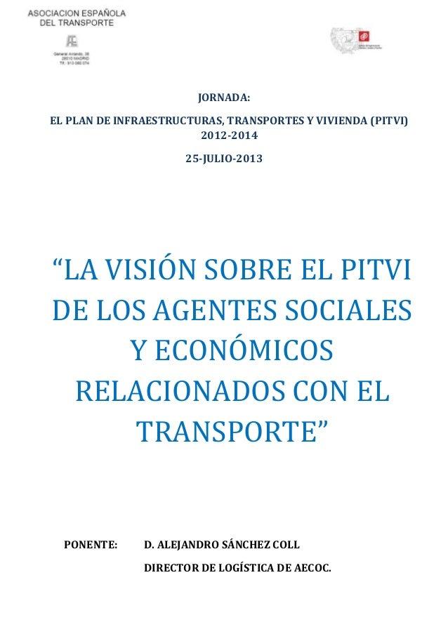"""JORNADA: EL PLAN DE INFRAESTRUCTURAS, TRANSPORTES Y VIVIENDA (PITVI) 2012-2014 25-JULIO-2013 """"LA VISIÓN SOBRE EL PITVI DE ..."""