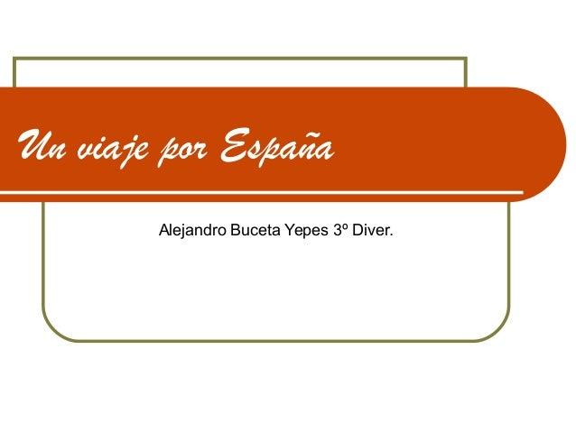 Un viaje por EspañaAlejandro Buceta Yepes 3º Diver.