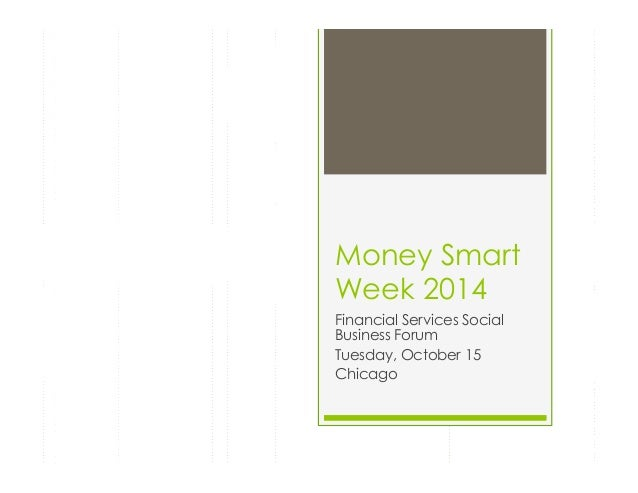 Money Smart Week 2014 Financial Services Social Business Forum Tuesday, October 15 Chicago