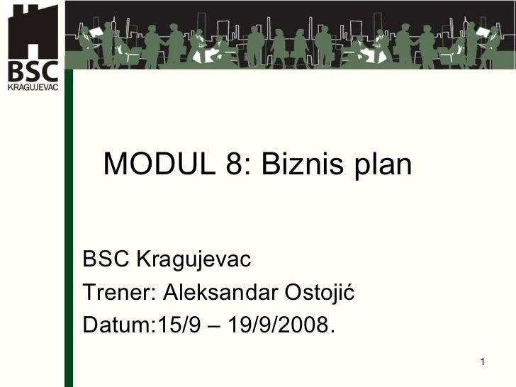 MODUL 8: Biznis plan BSC Kragujevac Trener: Aleksandar Ostoji ć Datum:15/9 – 19/9/2008.