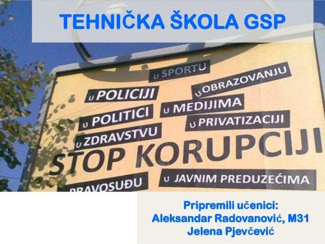 TEHNIČKA ŠKOLA GSP            Pripremili učenici:       Aleksandar Radovanović, M31             Jelena Pjevčević