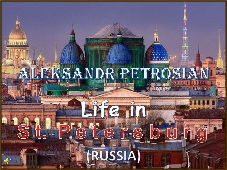 AleksandrPetrosian<br />Life in<br />S t.  P e t e r s b u r g<br />(RUSSIA)<br />