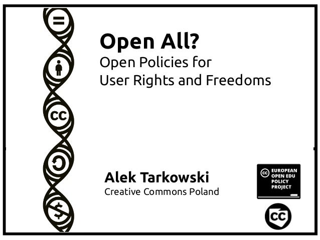 Open All? Open Policies for User Rights and Freedoms  Alek Tarkowski Creative Commons Poland