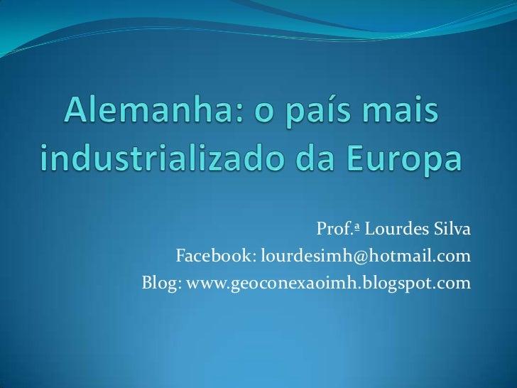 Prof.ª Lourdes Silva    Facebook: lourdesimh@hotmail.comBlog: www.geoconexaoimh.blogspot.com