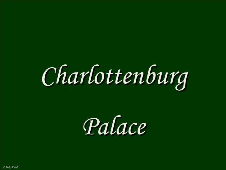 Charlottenburg Palace Berlin Charlottenburg Palace  (German:  Schloss Charlottenburg ) is the largest palace in Berlin and...