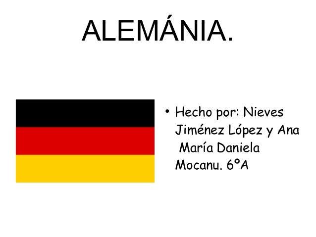 ALEMÁNIA. ● Hecho por: Nieves Jiménez López y Ana María Daniela Mocanu. 6ºA