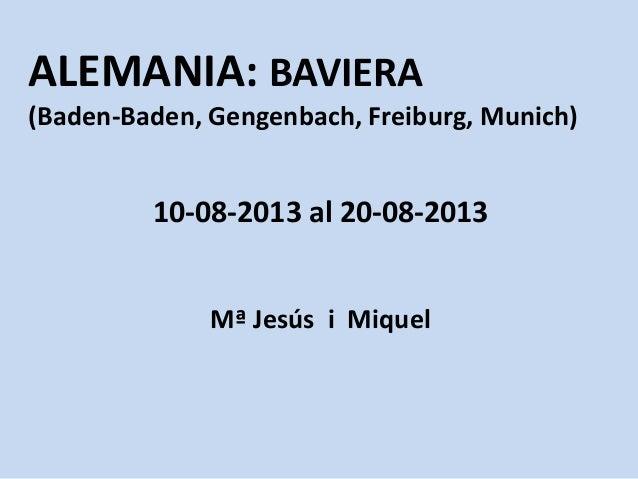 ALEMANIA: BAVIERA (Baden-Baden, Gengenbach, Freiburg, Munich) 10-08-2013 al 20-08-2013 Mª Jesús i Miquel