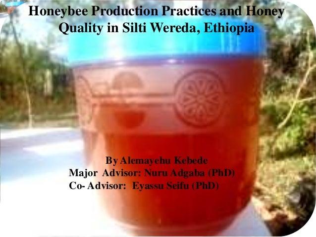 Honeybee Production Practices and Honey Quality in Silti Wereda, Ethiopia  By Alemayehu Kebede Major Advisor: Nuru Adgaba ...