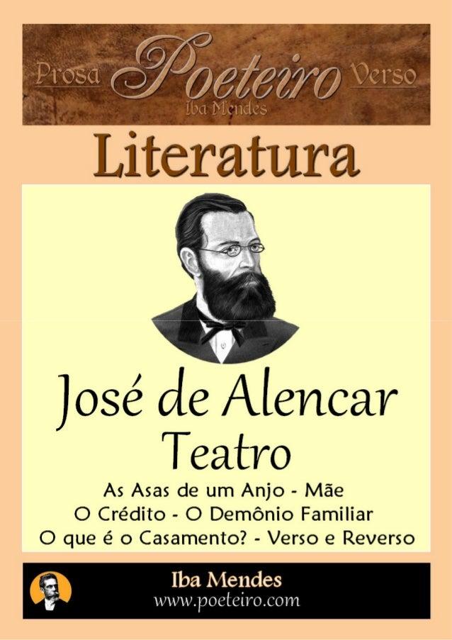 José de Alencar Teatro As Asas de um Anjo - Mãe – O Crédito O que é o Casamento? O Demônio Familiar - Verso e Reverso ____...