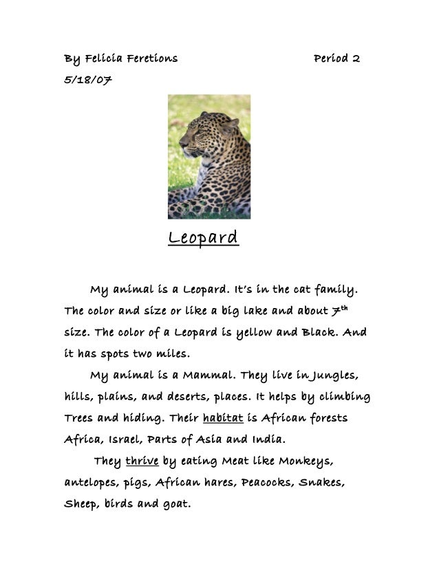 By Felicia Feretions Period 25/18/07LeopardMy animal is a Leopard. It's in the cat family.The color and size or like a big...