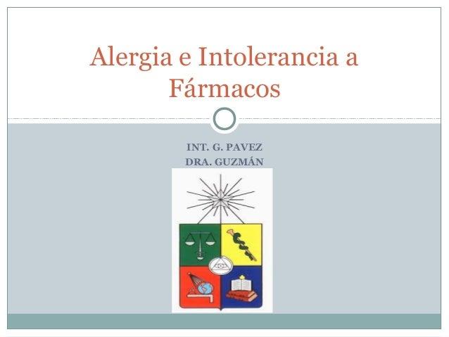 Alergia e Intolerancia a       Fármacos        INT. G. PAVEZ        DRA. GUZMÁN