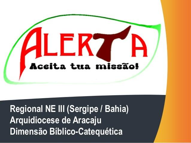 Regional NE III (Sergipe / Bahia)  Arquidiocese de Aracaju  Dimensão Bíblico-Catequética