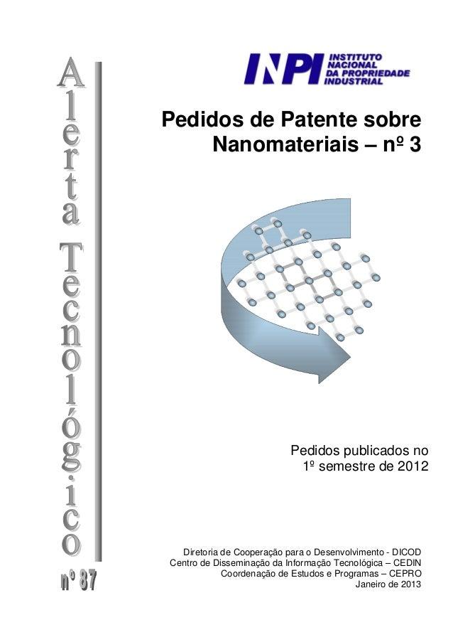 Pedidos de Patente sobre Nanomateriais – nº 3 Pedidos publicados no 1º semestre de 2012 Diretoria de Cooperação para o Des...