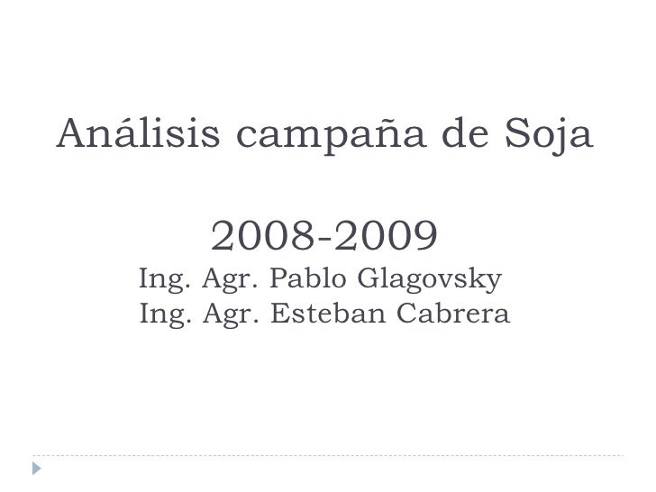 Análisis campaña de Soja  2008-2009 Ing. Agr. Pablo Glagovsky  Ing. Agr. Esteban Cabrera