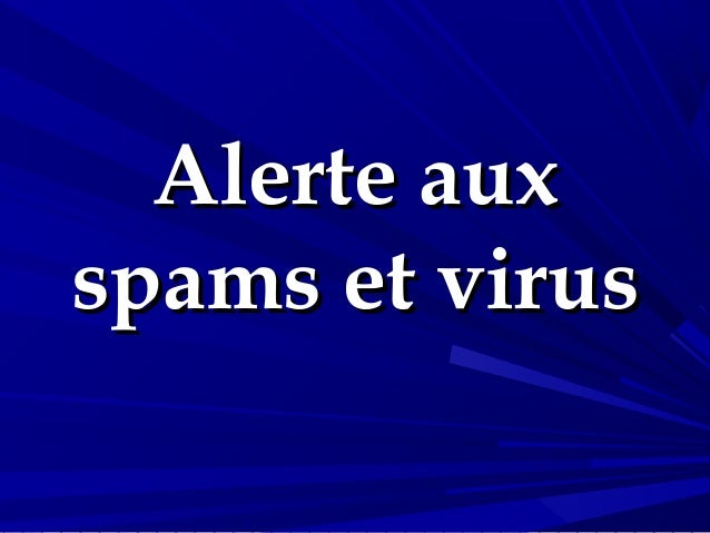 Alerte auxspams et virus