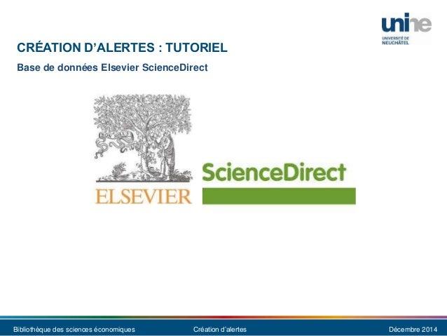 Bibliothèque des sciences économiques Création d'alertes Décembre 2014 CRÉATION D'ALERTES : TUTORIEL Base de données Elsev...
