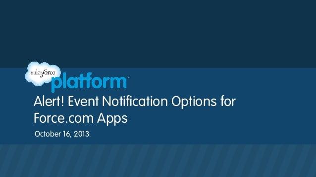 Alert! Event Notification Options for Force.com Apps October 16, 2013
