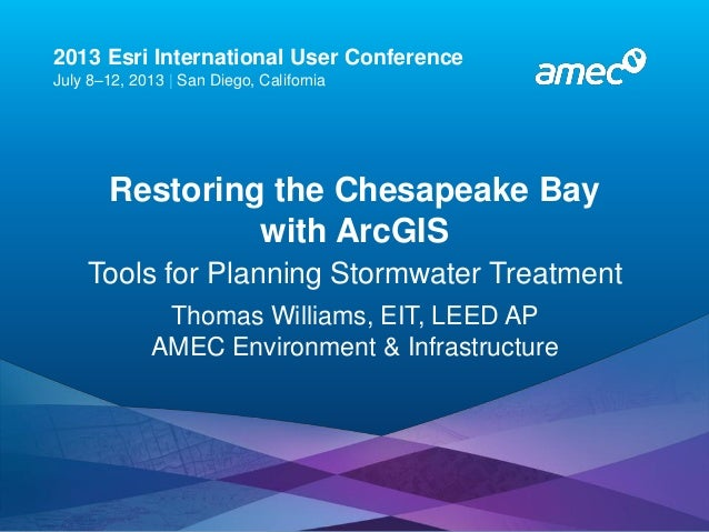 Esri UC2013 . 2013 Esri International User Conference July 8–12, 2013 | San Diego, California Restoring the Chesapeake Bay...