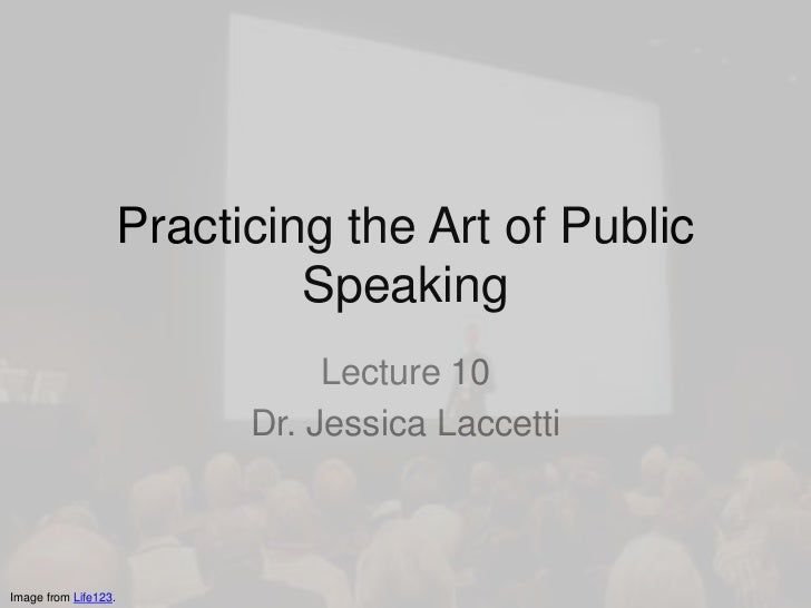 Practicing the Art of Public                               Speaking                                 Lecture 10            ...