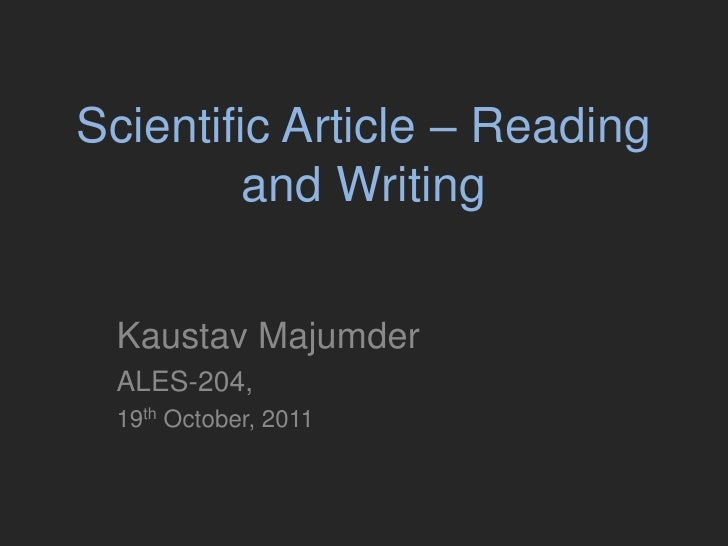 Scientific Article – Reading and Writing<br />KaustavMajumder<br />ALES-204, <br />19th October, 2011<br />