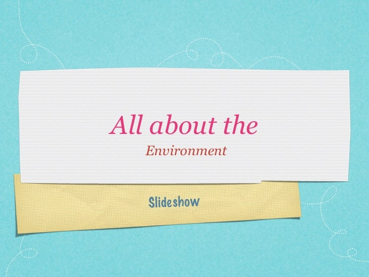All about the   Environment   S lidesh o w